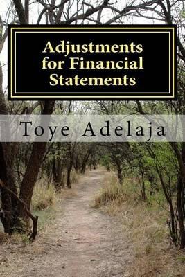 Adjustments for Financial Statements - Adjustments for Accounts (Paperback): Toye Adelaja
