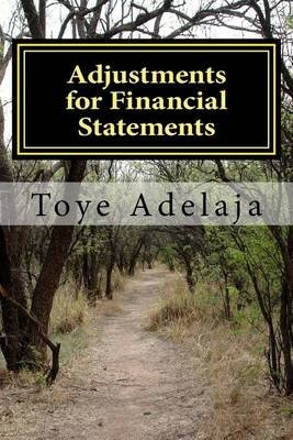 Adjustments for Financial Statements - Adjustments for Accounts (Paperback): Toye Adelaja