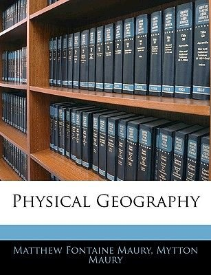Physical Geography (Paperback): Matthew Fontaine Maury, Mytton Maury