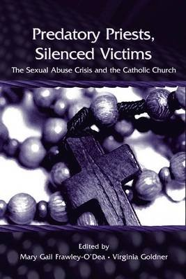 Predatory Priests, Silenced Victims: The Sexual Abuse Crisis and the Catholic Church (Electronic book text): Virginia Goldner