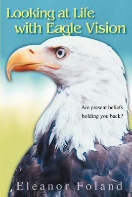 Looking at Life with Eagle Vision (Electronic book text): Eleanor Foland
