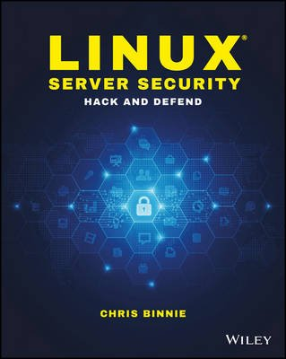 Linux Server Security - Hack and Defend (Paperback): Chris Binnie