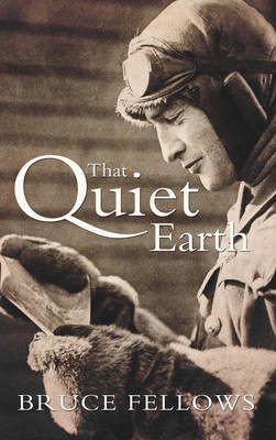 That Quiet Earth (Electronic book text): Bruce Fellows