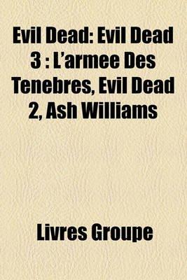 Evil Dead - Evil Dead 3: L'Arme Des Tnbres, Evil Dead 2, Ash Williams (French, Paperback): Livres Groupe