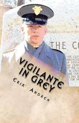 Vigilante in Grey - A General Court Martial (Paperback): Erik Andren