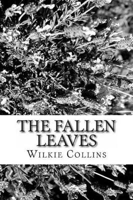 The Fallen Leaves (Paperback): Wilkie Collins