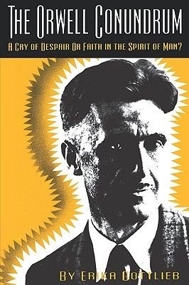 Orwell Conundrum - A Cry of Despair or Faith in the Spirit of Man? (Paperback): Erika Gottlieb