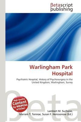 Warlingham Park Hospital (Paperback): Lambert M. Surhone, Mariam T. Tennoe, Susan F. Henssonow