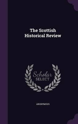 The Scottish Historical Review (Hardcover): Anonymous