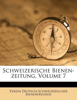 Schweizerische Bienen-Zeitung, Volume 7 (English, German, Paperback): Verein Deutsch Bienenfreunde