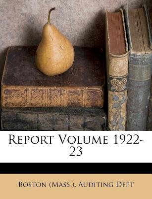 Report Volume 1922-23 (Paperback): Boston Massachusetts Auditing Dept, Boston (Mass.). Auditing Dept