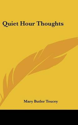 Quiet Hour Thoughts (Hardcover): Mary Butler Toucey