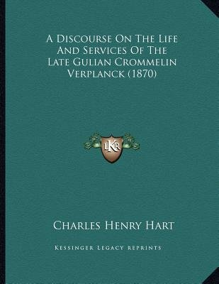 A Discourse on the Life and Services of the Late Gulian Crommelin Verplanck (1870) (Paperback): Charles Henry Hart