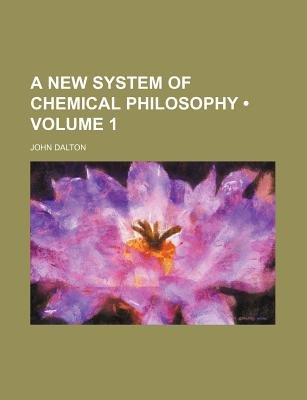 A New System of Chemical Philosophy (Volume 1 ) (Paperback): John Dalton