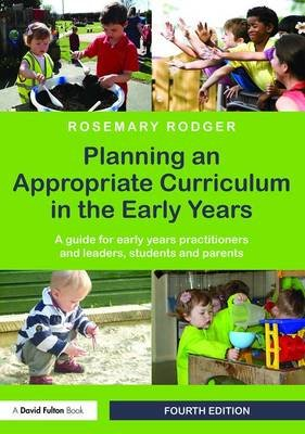 Planning an Appropriate Curriculum in the Early Years - A Guide for Early Years Practitioners and Leaders, Students and Parents...