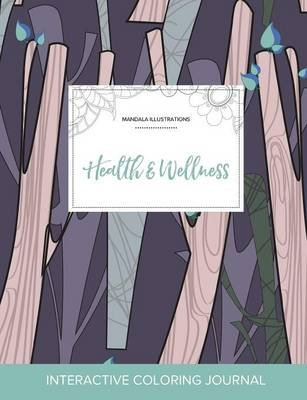 Adult Coloring Journal - Health & Wellness (Mandala Illustrations, Abstract Trees) (Paperback): Courtney Wegner