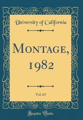 Montage, 1982, Vol. 63 (Classic Reprint) (Hardcover): University of California