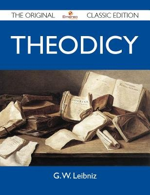 Theodicy - The Original Classic Edition (Electronic book text):