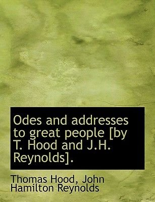 Odes and Addresses to Great People [By T. Hood and J.H. Reynolds]. (Large print, Hardcover, large type edition): John Hamilton...
