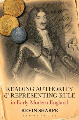 Reading Authority and Representing Rule in Early Modern England (Electronic book text): Kevin Sharpe