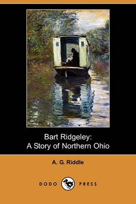 Bart Ridgeley - A Story of Northern Ohio (Dodo Press) (Paperback): A. G. Riddle