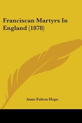 Franciscan Martyrs in England (1878) (Paperback): Anne Fulton Hope