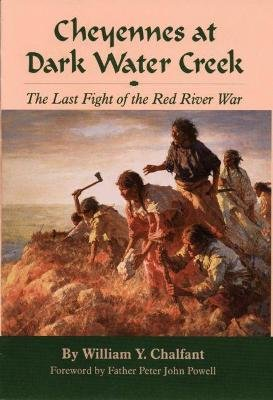 Cheyennes at Dark Water Creek - The Last Fight of the Red River War (Hardcover, New): William Y. Chalfant