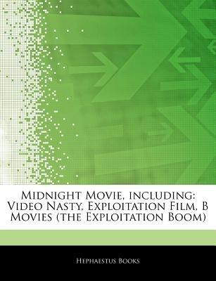 Articles on Midnight Movie, Including - Video Nasty, Exploitation Film, B Movies (the Exploitation Boom) (Paperback):...