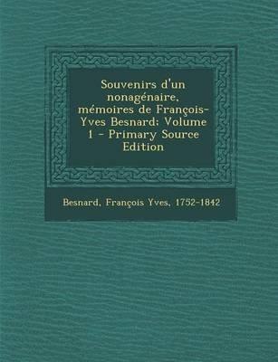 Souvenirs D'Un Nonagenaire, Memoires de Francois-Yves Besnard; Volume 1 (English, French, Paperback, Primary Source):...