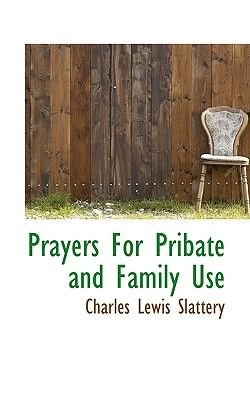 Prayers for Pribate and Family Use (Hardcover): Charles Lewis Slattery