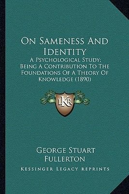 On Sameness and Identity on Sameness and Identity - A Psychological Study; Being a Contribution to the Foundatioa Psychological...