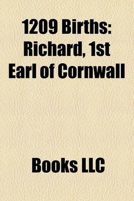 1209 Births - Richard, 1st Earl of Cornwall (Paperback): Books Llc