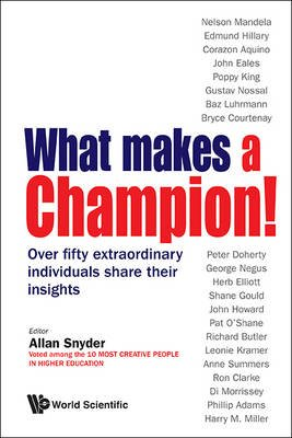 What Makes a Champion! - Over Fifty Extraordinary Individuals Share Their Insights (Electronic book text):