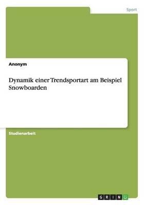 Dynamik Einer Trendsportart Am Beispiel Snowboarden (German, Paperback): Anonym