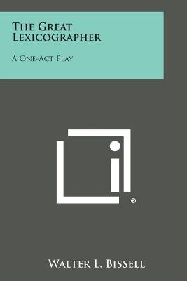 The Great Lexicographer - A One-Act Play (Paperback): Walter L. Bissell