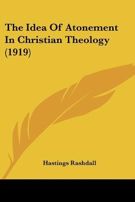 The Idea of Atonement in Christian Theology (1919) (Paperback): Hastings Rashdall