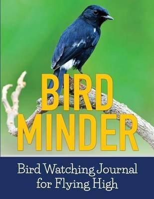 Bird Minder - Bird Watching Journal for Flying High (Paperback): David a Grande