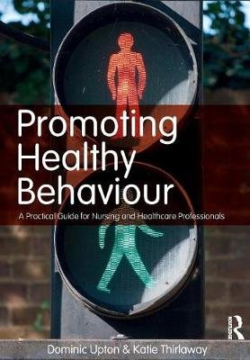 Promoting Healthy Behaviour - A Practical Guide for Nursing and Healthcare Professionals (Paperback, New): Dominic Upton, Katie...