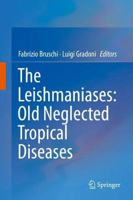 The Leishmaniases: Old Neglected Tropical Diseases (Hardcover, 1st ed. 2018): Fabrizio Bruschi, Luigi Gradoni