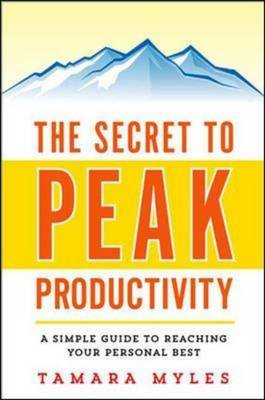 The Secret to Peak Productivity: A Simple Guide to Reaching Your Personal Best (Paperback, Special ed.): Tamara Myles