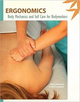 Ergonomics - Body Mechanics and Self Care for Bodyworkers (Paperback): Diane Redman, Ardath Lunbeck
