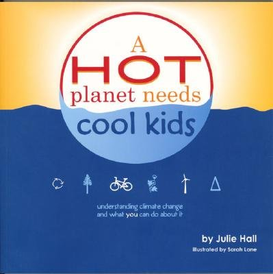 Hot Planet Needs Cool Kids - Understanding Climate Change and What You Can Do About it (Paperback): Julie Hall