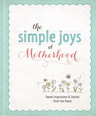 The Simple Joys of Motherhood (Hardcover): Ellie Claire