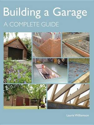 Building a Garage - A Complete Guide (Electronic book text): Laurie Williamson