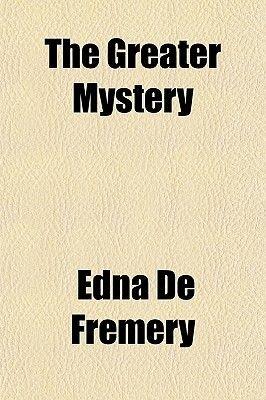 The Greater Mystery (Paperback): Edna De Fremery