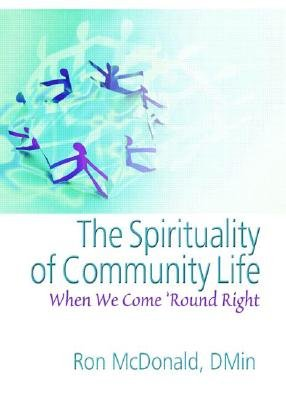 The Spirituality of Community Life - When We Come Round Right (Hardcover): Ron McDonald, Andrew J. Weaver