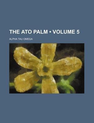 The Ato Palm (Volume 5) (Paperback): Alpha Tau Omega