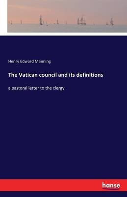The Vatican Council and Its Definitions (Paperback): Henry Edward Manning