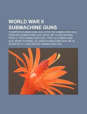 World War II Submachine Guns - Thompson Submachine Gun, Sten