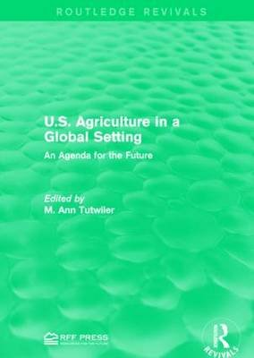 U.S. Agriculture in a Global Setting - An Agenda for the Future (Hardcover): M. Ann Tutwiler